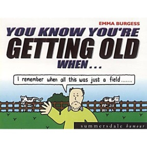 You Know You're Getting Old When... (You Know Youre) by Emma Burgess ...