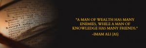 ... OF WEALTH HAS MANY ENEMIES, WHILE A MAN OF KNOWLEDGE HAS MANY FRIENDS