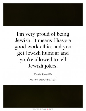 of being Jewish. It means I have a good work ethic, and you get Jewish ...