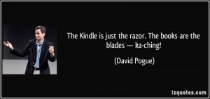 The Kindle is just the razor. The books are the blades — ka-ching ...