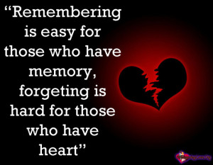 Remembering is easy for those who have memory, forgeting is hard for ...