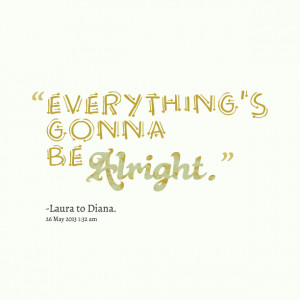 Quotes Picture: everything's gonna be alright
