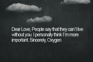 Dear love people say that they can't live without you