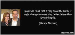 People do think that if they avoid the truth, it might change to ...
