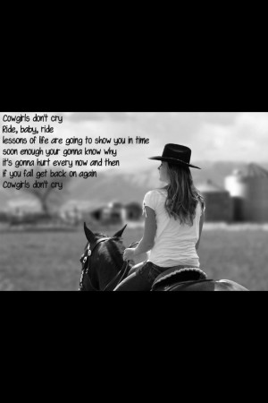 ... now and then. When you fall get back on again. Cowgirls don't cry