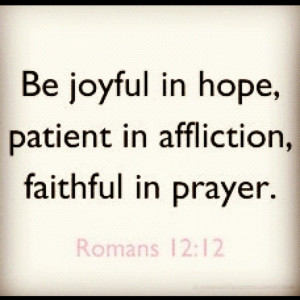 ... Joyful In Hope,Patient In Affliction,Faithful In Prayer ~ Hope Quote