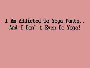 ... yoga pants! Maybe it would be more legit if I considered starting yoga
