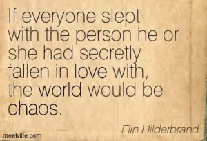 Amazing Chaos Quote By Elin Hiderbrand ~ If Everyone Slept With The ...