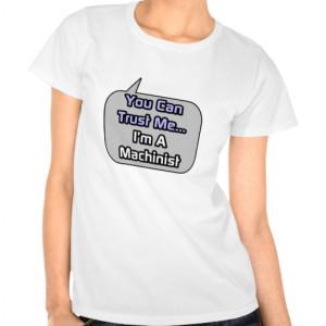 Trust Me .. I'm a Machinist Shirt
