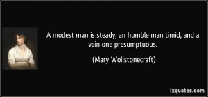 modest man is steady, an humble man timid, and a vain one ...