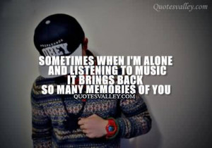 Sometimes When I'm Alone And Listening To Music It Brings Back So ...