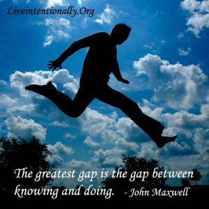 Inspirational quote: The greatest gap is the gap between knowing and ...