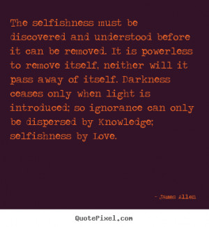 selfishness by love james allen more love quotes friendship quotes ...