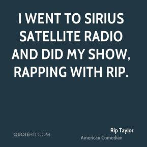 Rip Taylor - I went to Sirius Satellite Radio and did my show, Rapping ...