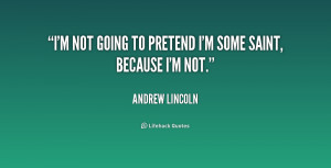 quote-Andrew-Lincoln-im-not-going-to-pretend-im-some-197241.png