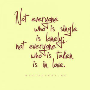 Not everyone who is single is lonely; not everyone who is taken is in ...