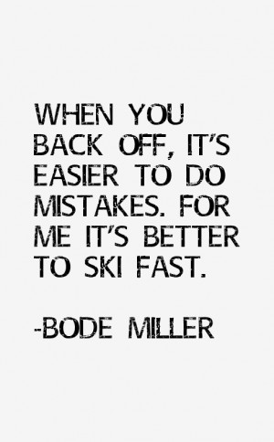 off it 39 s easier to do mistakes For me it 39 s better to ski fast