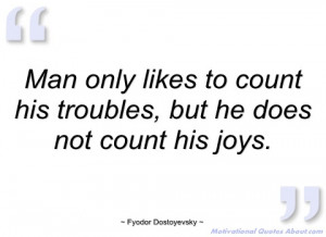 man only likes to count his troubles fyodor dostoyevsky