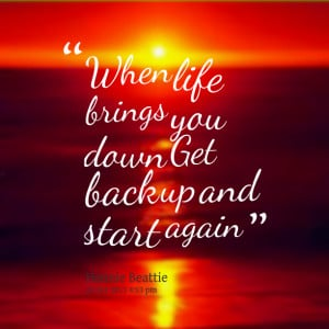 Quotes Picture: when life brings you down get back up and start again