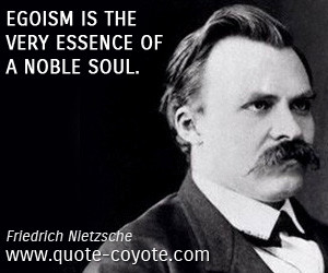 quotes - Egoism is the very essence of a noble soul.
