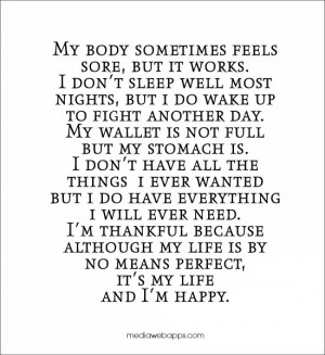 ... my life is by no means perfect, it's my life and I'm happy. ~unknown