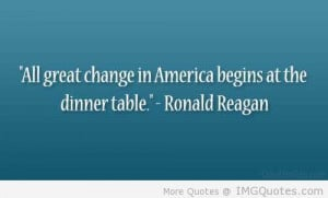 All Great Change In America Begins At The Dinner Table - America Quote