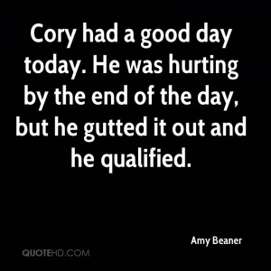 Cory had a good day today. He was hurting by the end of the day, but ...