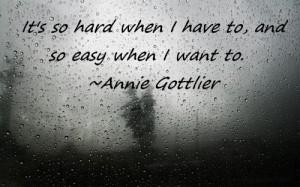 It's so hard when I have to, and so easy when I want to.