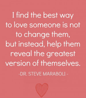find the best way to love someone is not to change them, but instead ...