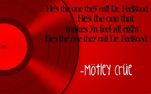 Dr. Feelgood- Motley Crue OMG haven't heard this in a while defs ...