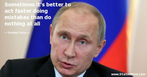 ... than do nothing at all - Vladimir Putin Quotes - StatusMind.com