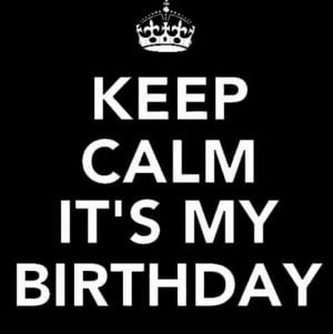 ... its my birthday quotes its my birthday tomorrow and its my birthday