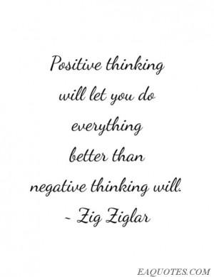 ... let you do everything better than negative thinking will. - Zig Ziglar