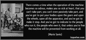 There comes a time when the operation of the machine becomes so odious ...
