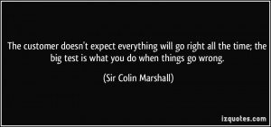 ... the big test is what you do when things go wrong. - Sir Colin Marshall