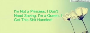 ... Princess, I Don't Need Saving. I'm a Queen, I Got This Shit Handled