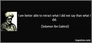 quote-i-am-better-able-to-retract-what-i-did-not-say-than-what-i-did ...