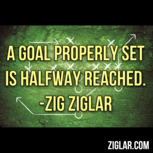 goal properly set is halfway reached.
