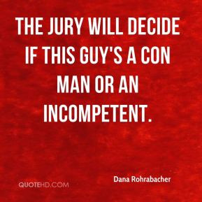 ... - The jury will decide if this guy's a con man or an incompetent