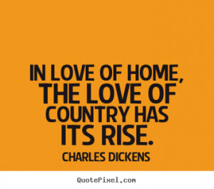 ... picture quote about love - In love of home, the love of country has