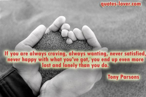 If you are always craving, always wanting, never satisfied, never ...