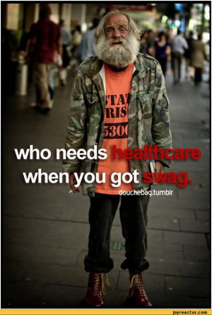 who needs healthcare when you got swag / SWAG :: 9gag :: homeless