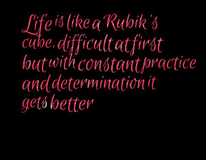 Quotes Picture: life is like a rubik's cube, difficult at first but ...