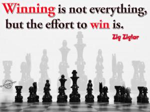 winning is not everything but the effort to win is zig ziglar