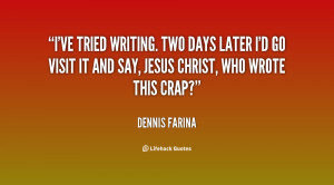 ve tried writing. Two days later I'd go visit it and say, Jesus ...