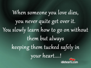 When Someone You Love Dies, You Never Quite Get Over It.