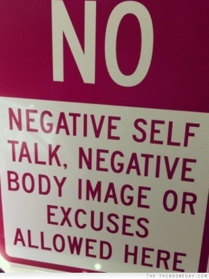 No negative self talk negative body image or excuses allowed here
