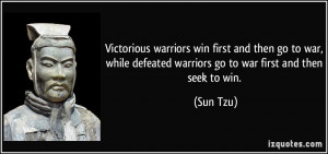 ... defeated warriors go to war first and then seek to win. - Sun Tzu