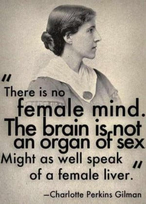 There is no female mind. The brain is not an organ of s*x. Might as ...