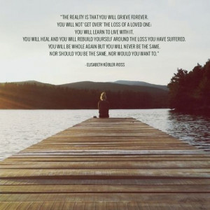 """... One; You Will Learn To Live With It..."""" - Elisabeth Kübler-ross"""